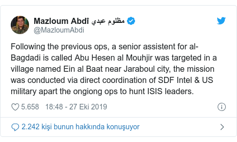 @MazloumAbdi tarafından yapılan Twitter paylaşımı: Following the previous ops, a senior assistent for al- Bagdadi is called Abu Hesen al Mouhjir was targeted in a village named Ein al Baat near Jaraboul city, the mission was conducted via direct coordination of SDF Intel & US military apart the ongiong ops to hunt ISIS leaders.