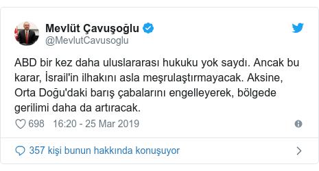 @MevlutCavusoglu tarafından yapılan Twitter paylaşımı: ABD bir kez daha uluslararası hukuku yok saydı. Ancak bu karar, İsrail'in ilhakını asla meşrulaştırmayacak. Aksine, Orta Doğu'daki barış çabalarını engelleyerek, bölgede gerilimi daha da artıracak.