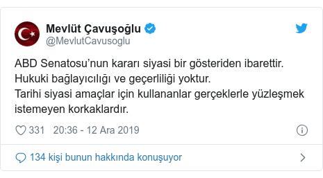 @MevlutCavusoglu tarafından yapılan Twitter paylaşımı: ABD Senatosu'nun kararı siyasi bir gösteriden ibarettir. Hukuki bağlayıcılığı ve geçerliliği yoktur. Tarihi siyasi amaçlar için kullananlar gerçeklerle yüzleşmek istemeyen korkaklardır.