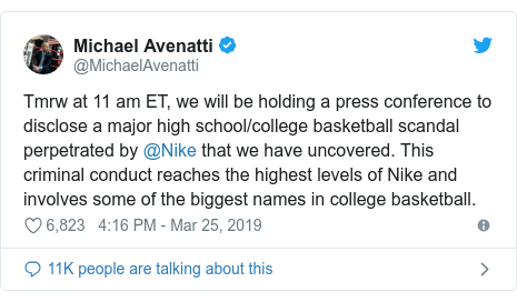 Twitter post by @MichaelAvenatti: Tmrw at 11 am ET, we will be holding a press conference to disclose a major high school/college basketball scandal perpetrated by @Nike that we have uncovered. This criminal conduct reaches the highest levels of Nike and involves some of the biggest names in college basketball.