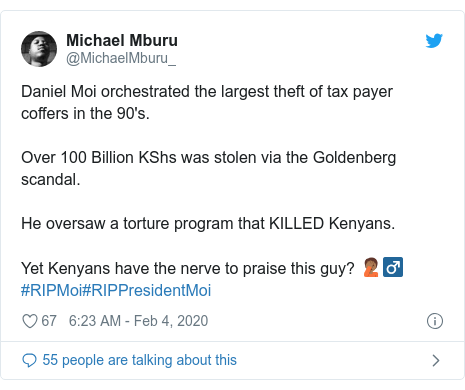 Twitter post by @MichaelMburu_: Daniel Moi orchestrated the largest theft of tax payer coffers in the 90's.Over 100 Billion KShs was stolen via the Goldenberg scandal. He oversaw a torture program that KILLED Kenyans.Yet Kenyans have the nerve to praise this guy? 🤦🏾♂️#RIPMoi#RIPPresidentMoi
