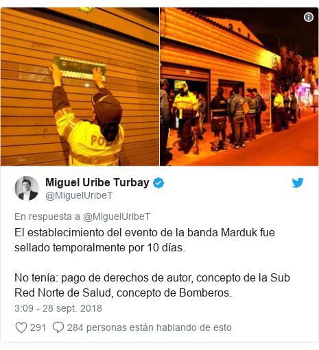 Publicación de Twitter por @MiguelUribeT: El establecimiento del evento de la banda Marduk fue sellado temporalmente por 10 días.No tenía  pago de derechos de autor, concepto de la Sub Red Norte de Salud, concepto de Bomberos.