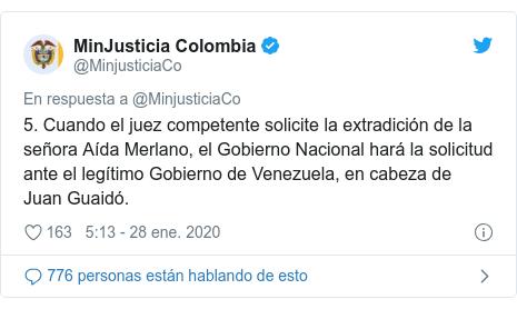 Publicación de Twitter por @MinjusticiaCo: 5. Cuando el juez competente solicite la extradición de la señora Aída Merlano, el Gobierno Nacional hará la solicitud ante el legítimo Gobierno de Venezuela, en cabeza de Juan Guaidó.