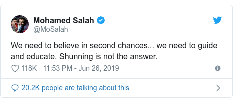 Twitter waxaa daabacay @MoSalah: We need to believe in second chances... we need to guide and educate. Shunning is not the answer.