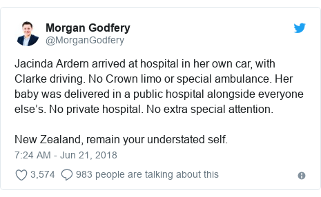 Twitter post by @MorganGodfery: Jacinda Ardern arrived at hospital in her own car, with Clarke driving. No Crown limo or special ambulance. Her baby was delivered in a public hospital alongside everyone else's. No private hospital. No extra special attention.New Zealand, remain your understated self.