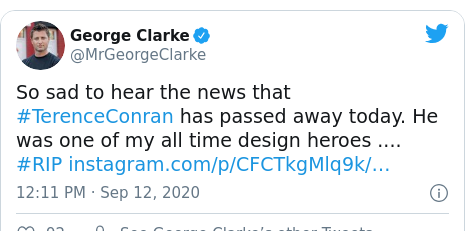 Twitter post by @MrGeorgeClarke: So sad to hear the news that #TerenceConran has passed away today. He was one of my all time design heroes .... #RIP