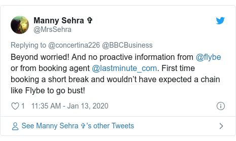 Twitter post by @MrsSehra: Beyond worried! And no proactive information from @flybe or from booking agent @lastminute_com. First time booking a short break and wouldn't have expected a chain like Flybe to go bust!