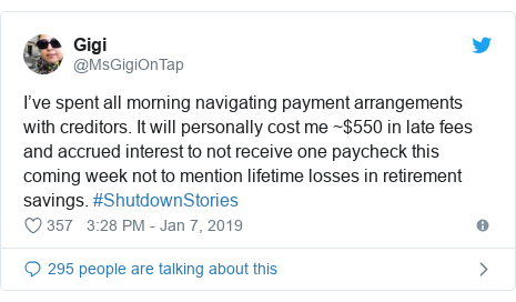 Twitter post by @MsGigiOnTap: I've spent all morning navigating payment arrangements with creditors. It will personally cost me ~$550 in late fees and accrued interest to not receive one paycheck this coming week not to mention lifetime losses in retirement savings. #ShutdownStories