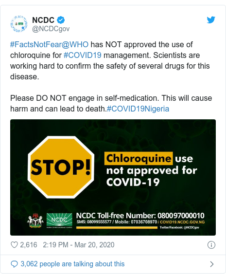 Ujumbe wa Twitter wa @NCDCgov: #FactsNotFear@WHO has NOT approved the use of chloroquine for #COVID19 management. Scientists are working hard to confirm the safety of several drugs for this disease.Please DO NOT engage in self-medication. This will cause harm and can lead to death.#COVID19Nigeria