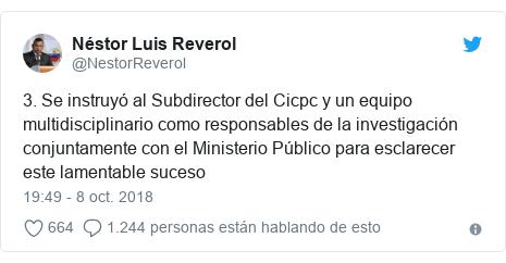 Publicación de Twitter por @NestorReverol: 3. Se instruyó al Subdirector del Cicpc y un equipo multidisciplinario como responsables de la investigación conjuntamente con el Ministerio Público para esclarecer este lamentable suceso
