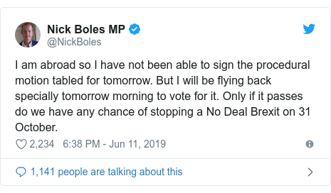 Twitter post by @NickBoles: I am abroad so I have not been able to sign the procedural motion tabled for tomorrow. But I will be flying back specially tomorrow morning to vote for it. Only if it passes do we have any chance of stopping a No Deal Brexit on 31 October.