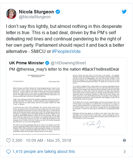 Twitter post by @NicolaSturgeon: I don't say this lightly, but almost nothing in this desperate letter is true. This is a bad deal, driven by the PM's self defeating red lines and continual pandering to the right of her own party. Parliament should reject it and back a better alternative - SM/CU or #PeoplesVote