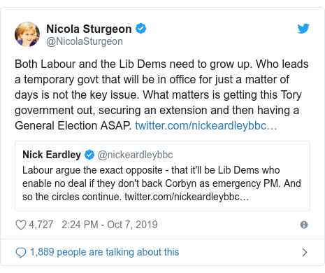 Twitter post by @NicolaSturgeon: Both Labour and the Lib Dems need to grow up. Who leads a temporary govt that will be in office for just a matter of days is not the key issue. What matters is getting this Tory government out, securing an extension and then having a General Election ASAP.
