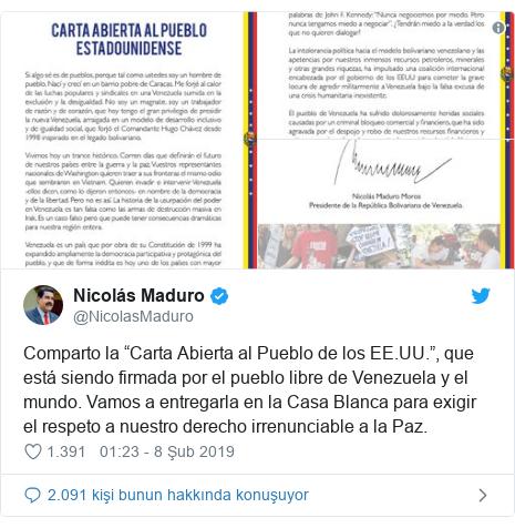 """@NicolasMaduro tarafından yapılan Twitter paylaşımı: Comparto la """"Carta Abierta al Pueblo de los EE.UU."""", que está siendo firmada por el pueblo libre de Venezuela y el mundo. Vamos a entregarla en la Casa Blanca para exigir el respeto a nuestro derecho irrenunciable a la Paz."""
