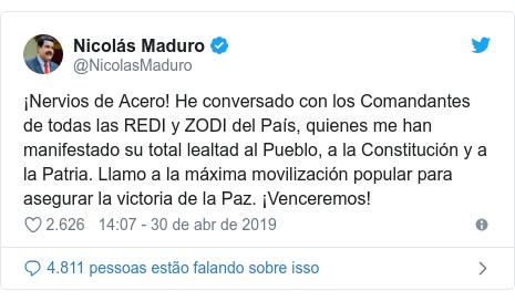 Twitter post de @NicolasMaduro: ¡Nervios de Acero! He conversado con los Comandantes de todas las REDI y ZODI del País, quienes me han manifestado su total lealtad al Pueblo, a la Constitución y a la Patria. Llamo a la máxima movilización popular para asegurar la victoria de la Paz. ¡Venceremos!