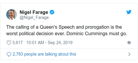 Twitter post by @Nigel_Farage: The calling of a Queen's Speech and prorogation is the worst political decision ever. Dominic Cummings must go.