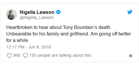 Twitter post by @Nigella_Lawson: Heartbroken to hear about Tony Bourdain's death. Unbearable for his family and girlfriend. Am going off twitter for a while