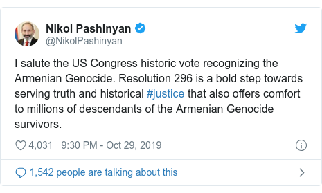 Twitter post by @NikolPashinyan: I salute the US Congress historic vote recognizing the Armenian Genocide. Resolution 296 is a bold step towards serving truth and historical #justice that also offers comfort to millions of descendants of the Armenian Genocide survivors.