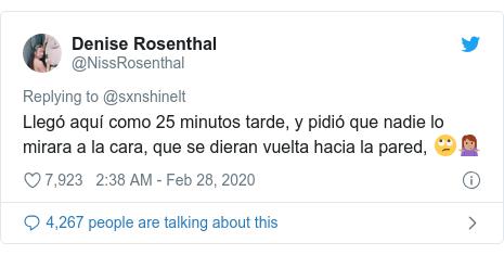 Publicación en Twitter de @NissRosenthal: Llegó aquí como 25 minutos tarde, y solicité que nadie lo mirara a la cara, que se dieran vuelta hacia la pared, 🙄🤷🏽♀️