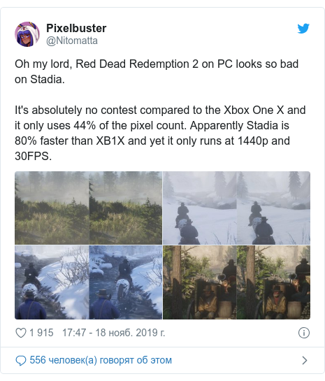 Twitter пост, автор: @Nitomatta: Oh my lord, Red Dead Redemption 2 on PC looks so bad on Stadia.It's absolutely no contest compared to the Xbox One X and it only uses 44% of the pixel count. Apparently Stadia is 80% faster than XB1X and yet it only runs at 1440p and 30FPS.