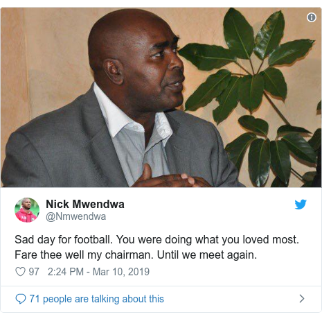 Twitter post by @Nmwendwa: Sad day for football. You were doing what you loved most. Fare thee well my chairman. Until we meet again.