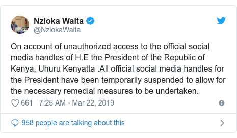 Ujumbe wa Twitter wa @NziokaWaita: On account of unauthorized access to the official social media handles of H.E the President of the Republic of Kenya, Uhuru Kenyatta .All official social media handles for the President have been temporarily suspended to allow for the necessary remedial measures to be undertaken.