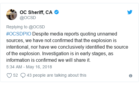 Twitter post by @OCSD: #OCSDPIO Despite media reports quoting unnamed sources, we have not confirmed that the explosion is intentional, nor have we conclusively identified the source of the explosion. Investigation is in early stages, as information is confirmed we will share it.