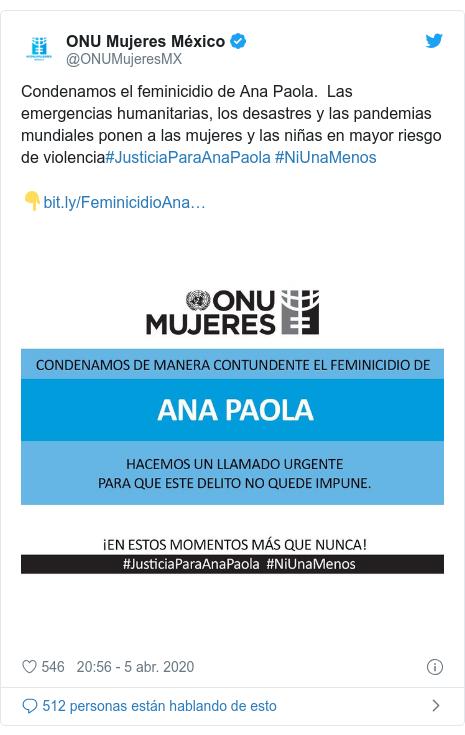 Publicación de Twitter por @ONUMujeresMX: Condenamos el feminicidio de Ana Paola. Las emergencias humanitarias, los desastres y las pandemias mundiales ponen a las mujeres y las niñas en mayor riesgo de violencia#JusticiaParaAnaPaola #NiUnaMenos👇