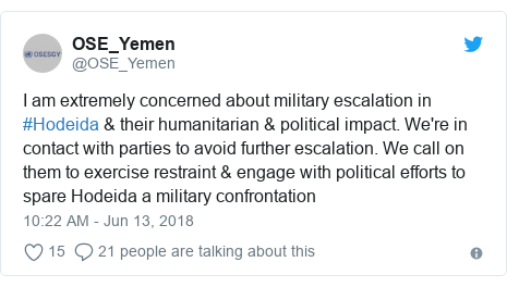 Twitter post by @OSE_Yemen: I am extremely concerned about military escalation in #Hodeida & their humanitarian & political impact. We're in contact with parties to avoid further escalation. We call on them to exercise restraint & engage with political efforts to spare Hodeida a military confrontation