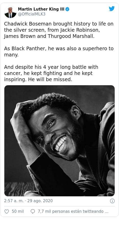 Publicación de Twitter por @OfficialMLK3: Chadwick Boseman brought history to life on the silver screen, from Jackie Robinson, James Brown and Thurgood Marshall. As Black Panther, he was also a superhero to many.And despite his 4 year long battle with cancer, he kept fighting and he kept inspiring. He will be missed.