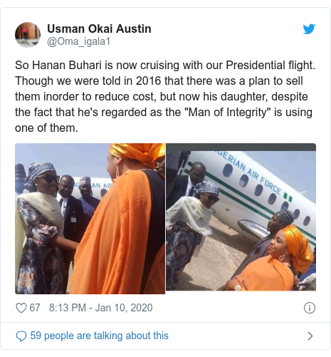 """Twitter post by @Oma_igala1: So Hanan Buhari is now cruising with our Presidential flight. Though we were told in 2016 that there was a plan to sell them inorder to reduce cost, but now his daughter, despite the fact that he's regarded as the """"Man of Integrity"""" is using one of them."""