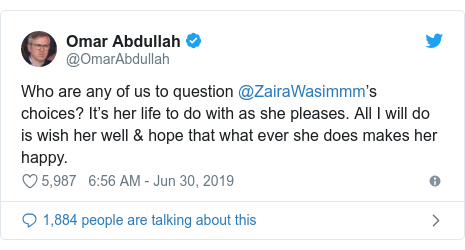 Twitter post by @OmarAbdullah: Who are any of us to question @ZairaWasimmm's choices? It's her life to do with as she pleases. All I will do is wish her well & hope that what ever she does makes her happy.