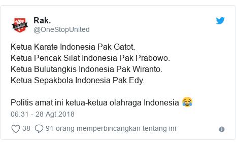 Twitter pesan oleh @OneStopUnited: Ketua Karate Indonesia Pak Gatot.Ketua Pencak Silat Indonesia Pak Prabowo.Ketua Bulutangkis Indonesia Pak Wiranto.Ketua Sepakbola Indonesia Pak Edy.Politis amat ini ketua-ketua olahraga Indonesia 😂