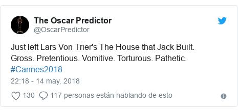 Publicación de Twitter por @OscarPredictor: Just left Lars Von Trier's The House that Jack Built.Gross. Pretentious. Vomitive. Torturous. Pathetic. #Cannes2018