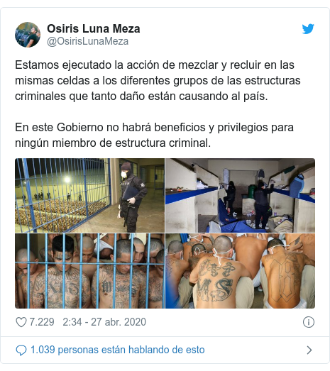 Publicación de Twitter por @OsirisLunaMeza: Estamos ejecutado la acción de mezclar y recluir en las mismas celdas a los diferentes grupos de las estructuras criminales que tanto daño están causando al país. En este Gobierno no habrá beneficios y privilegios para ningún miembro de estructura criminal.