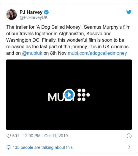 Twitter post by @PJHarveyUK: The trailer for 'A Dog Called Money', Seamus Murphy's film of our travels together in Afghanistan, Kosovo and Washington DC. Finally, this wonderful film is soon to be released as the last part of the journey. It is in UK cinemas and on @mubiuk on 8th Nov