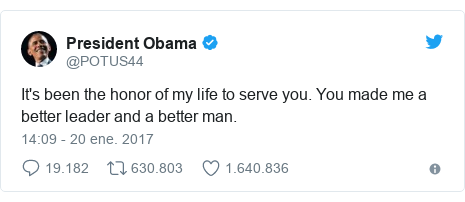 Publicación de Twitter por @POTUS44: It's been the honor of my life to serve you. You made me a better leader and a better man.