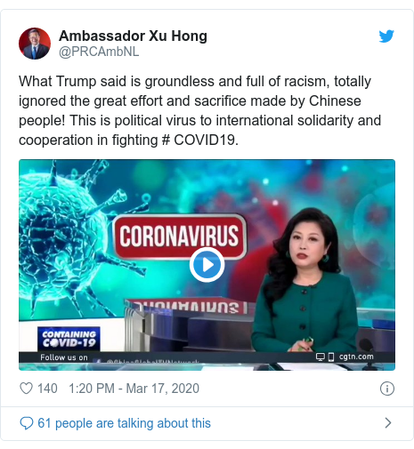 Twitter post by @PRCAmbNL: What Trump said is groundless and full of racism, totally ignored the great effort and sacrifice made by Chinese people! This is political virus to international solidarity and cooperation in fighting # COVID19.