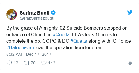 Twitter post by @PakSarfrazbugti: By the grace of Almighty, 02 Suicide Bombers stopped on entrance of Church in #Quetta. LEAs took 16 mins to complete the op. CCPO &  DC #Quetta along with IG Police #Balochistan lead the operation from forefront.