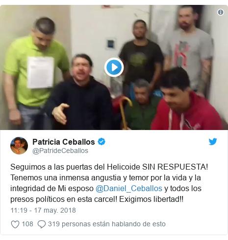 Publicación de Twitter por @PatrideCeballos: Seguimos a las puertas del Helicoide SIN RESPUESTA! Tenemos una inmensa angustia y temor por la vida y la integridad de Mi esposo @Daniel_Ceballos y todos los presos políticos en esta carcel! Exigimos libertad!!