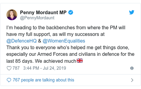 Twitter post by @PennyMordaunt: I'm heading to the backbenches from where the PM will have my full support, as will my successors at @DefenceHQ & @WomenEqualities Thank you to everyone who's helped me get things done, especially our Armed Forces and civilians in defence for the last 85 days. We achieved much🇬🇧