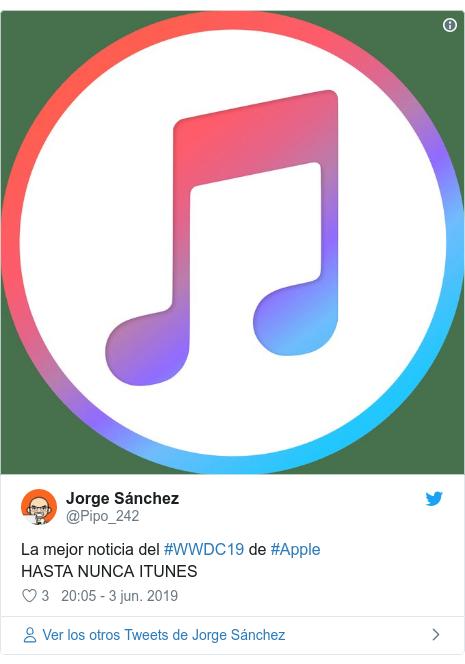 Publicación de Twitter por @Pipo_242: La mejor noticia del #WWDC19 de #AppleHASTA NUNCA ITUNES