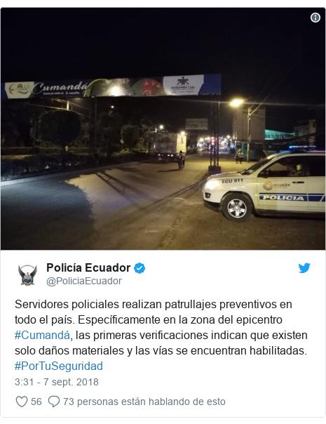 Publicación de Twitter por @PoliciaEcuador: Servidores policiales realizan patrullajes preventivos en todo el país. Específicamente en la zona del epicentro #Cumandá, las primeras verificaciones indican que existen solo daños materiales y las vías se encuentran habilitadas. #PorTuSeguridad