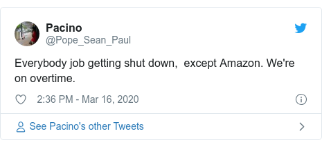 Twitter post by @Pope_Sean_Paul: Everybody job getting shut down,  except Amazon. We're on overtime.