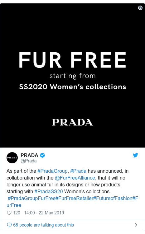 Twitter post by @Prada: As part of the #PradaGroup, #Prada has announced, in collaboration with the @FurFreeAlliance, that it will no longer use animal fur in its designs or new products, starting with #PradaSS20 Women's collections.   #PradaGroupFurFree#FurFreeRetailer#FutureofFashion#FurFree