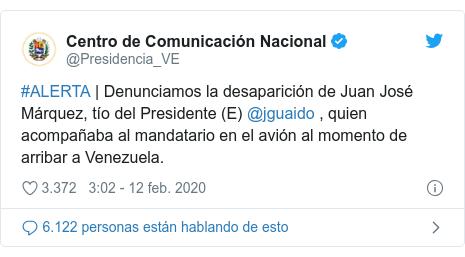 Publicación de Twitter por @Presidencia_VE: #ALERTA | Denunciamos la desaparición de Juan José Márquez, tío del Presidente (E) @jguaido , quien acompañaba al mandatario en el avión al momento de arribar a Venezuela.