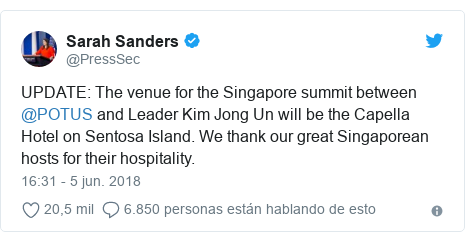 Publicación de Twitter por @PressSec: UPDATE  The venue for the Singapore summit between @POTUS and Leader Kim Jong Un will be the Capella Hotel on Sentosa Island. We thank our great Singaporean hosts for their hospitality.