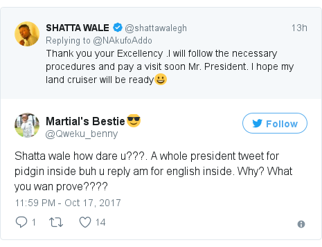 Twitter post by @Qweku_benny: Shatta wale how dare u???. A whole president tweet for pidgin inside buh u reply am for english inside. Why? What you wan prove????