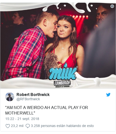 "Publicación de Twitter por @RFBorthwick: ""AM NOT A WEIRDO AH ACTUAL PLAY FOR MOTHERWELL"""