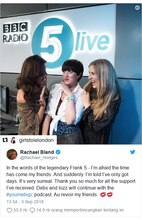 Twitter pesan oleh @Rachael_Hodges: In the words of the legendary Frank S - I'm afraid the time has come my friends. And suddenly. I'm told I've only got days. It's very surreal. Thank you so much for all the support I've received. Debs and lozz will continue with the #youmebigc podcast. Au revoir my friends. 💋💋